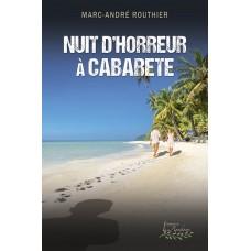 Nuit d'horreur à Cabarete - Marc-André Routhier