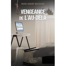 Vengeance de l'au-delà - Marc-André Routhier