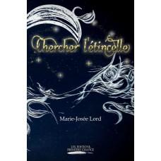 Chercher l'étincelle - Marie-Josée Lord