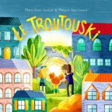 Le Troutouski - Marie-Josée Sénécal et Marjorie Blais Simard (illustratrice)