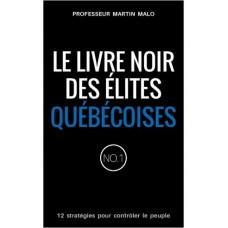 Le livre noir des élites québécoise – Martin Malo