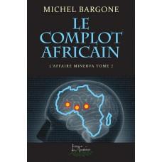 L'affaire Minerva Tome 2: Le complot africain - Michel Bargone