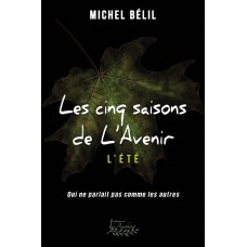 Les cinq saisons de l'Avenir Tome 4 : L'été - Michel Bélil