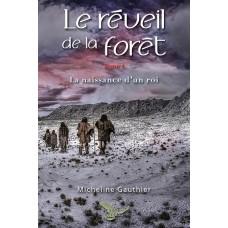 Le réveil de la forêt Tome 4, La naissance d'un roi – Micheline Gauthier