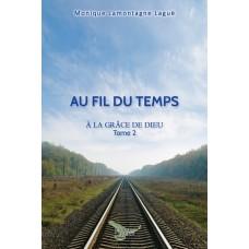 Au fil du temps – À la grâce de Dieu Tome 2 – Monique Lamontagne Laguë