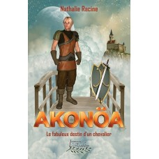 Akonöa, Le fabuleux destin d'un chevalier - Nathalie Racine