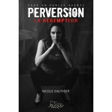 Perversion Tome 3: La rédemption - Nicole Gauthier