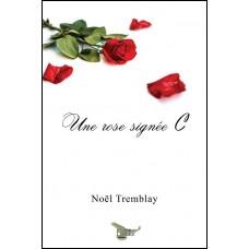 Une rose signée C – Noël Tremblay