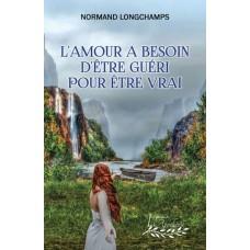 L'amour a besoin d'être guéri pour être vrai - Normand Longchamps