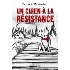 Un chien à la résistance - Patrick Mestadier