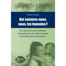 Qui sommes-nous nous les humains - Pierre Potvin