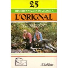 25 histoires vécues de chasse à l'orignal: Le succès - S. Vallières