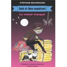 Rubi et Nina enquêtent : Le voleur masqué - Stéphane Beauregard