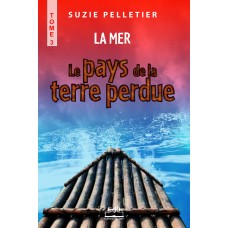 Le Pays de la Terre perdue Tome 3 La mer – Suzie Pelletier
