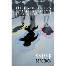Rétablir la communication - Sylvie Bergeron