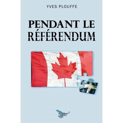 Pendant le référendum (version numérique EPUB) - Yves Plouffe